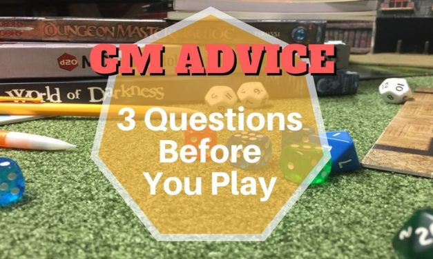 GM Advice: 3 Questions to ask before play